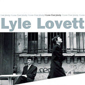 I Love Everybody by Lyle Lovett