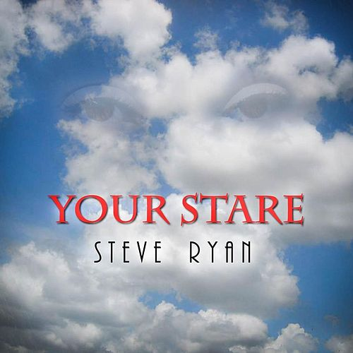 Your Stare by Steve Ryan