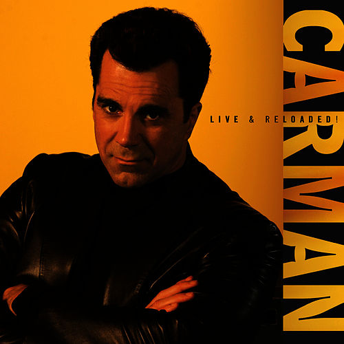 Carman: Live & Reloaded by Carman