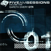 The Five AM Sessions Volume 1 by Gareth Emery