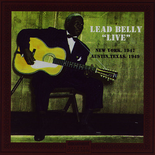 Leadbelly 'Live' New York, 1947 & Austin, Texas, 1949 by Leadbelly