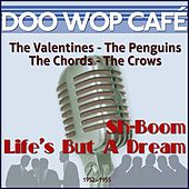 Sh-Boom Life's But a Dream (Original Recordings 1952 - 1955) by Various Artists