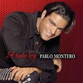 A Toda Ley by Pablo Montero