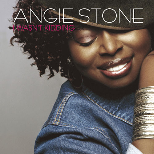 I Wasn't Kidding by Angie Stone