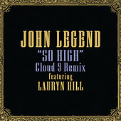 So High (Cloud 9 Remix) - feat. Lauryn Hill by John Legend