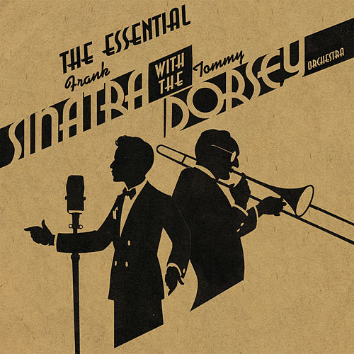 The Essential Frank Sinatra & Tommy Dorsey And His Orchestra by Various Artists