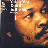 Dub It To The Top 1976 - 1979 by Yabby You