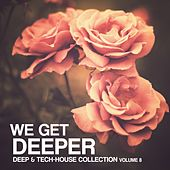 We Get Deeper - Deep & Tech Collection, Vol. 8 by Various Artists
