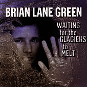 Waiting for the Galciers to Melt by Brian Lane Green