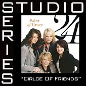 Circle Of Friends [Studio Series Performance Track] by Performance Track - Point of Grace