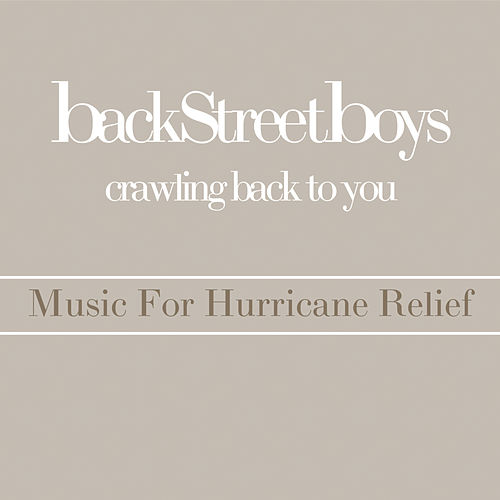 Crawling Back To You - Music For Hurricane Relief by Backstreet Boys