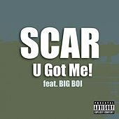 U Got Me!! Feat. Big Boi by Scar