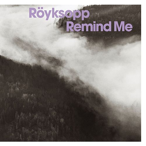 Remind Me (Remixes) by Röyksopp