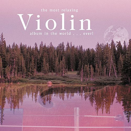 The Most Relaxing Violin...Ever! by Various Artists