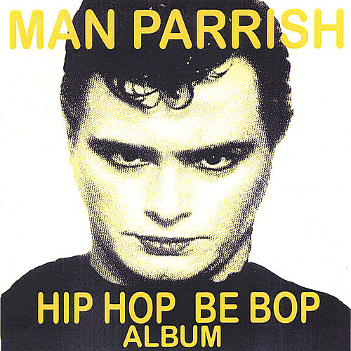 Hip Hop Be Bop by Man Parrish