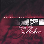 Beneath the Ashes by Michael McDermott