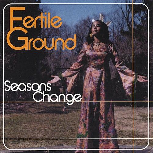 Seasons Change by Fertile Ground