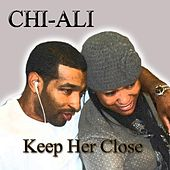 Keep Her Close by Chi-Ali