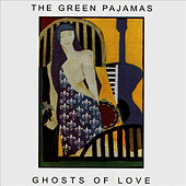 Ghosts of Love by The Green Pajamas