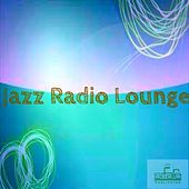 Jazz Radio Lounge (La radio de tous les jazz) by Various Artists