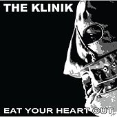 Eat Your Heart Out by The Klinik