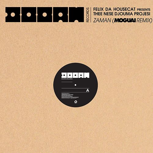 Zaman (Moguai Remix) by Felix Da Housecat presents... Thee Nese Djouma Projesi