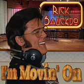 I'm Movin' On by Rick Saucedo