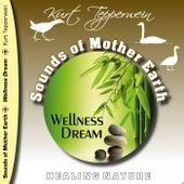 Sounds of Mother Earth - Wellness Dream by Kurt Tepperwein