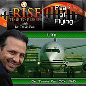 TheRise Fear of Flying by Dr. Travis Fox