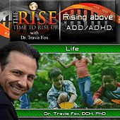 TheRise Rising Above Add and Adhd by Dr. Travis Fox