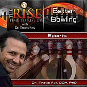 TheRise Better Bowling by Dr. Travis Fox