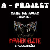 Take Me Away by A Project