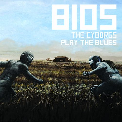 Bios (The Cyborgs Play the Blues) by The Cyborgs