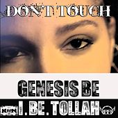 Don't Touch (feat. I.Be.Tollah) by Genesis Be