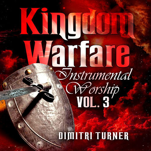 Kingdom Warfare Instrumental Worship, Vol. 3 by Dimitri Turner