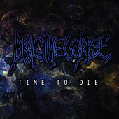 Time to Die by Drag the Corpse