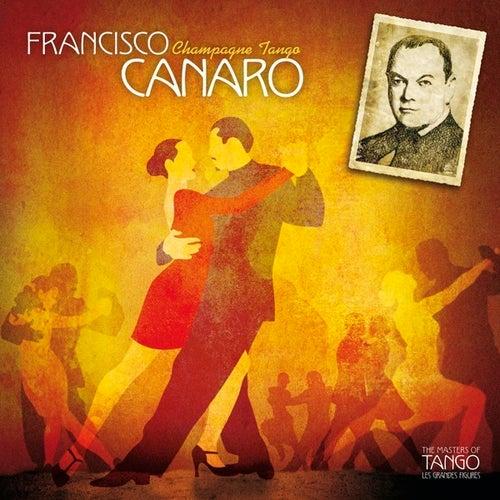 The Masters of Tango: Francisco Canaro, Champagne Tango by Francisco Canaro