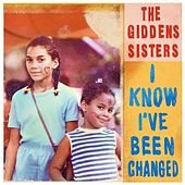 I Know I've Been Changed by The Giddens Sisters