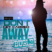 Don't Get Carried Away - Single by Bugle