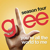 You're All The World To Me (Glee Cast Version) by Glee Cast