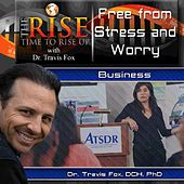 TheRise Free from Stress and Worry by Dr. Travis Fox
