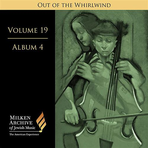 Milken Archive Digital Volume 19, Album 4 - Out of the Whirlwind: Refections of the Holocaust by Various Artists