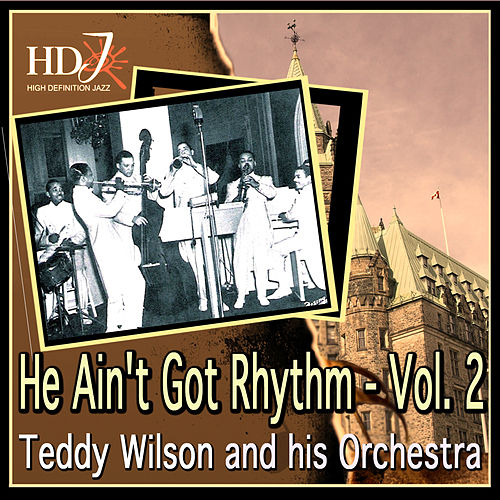 He Ain't Got Rhythm - Vol. 2 by Teddy Wilson