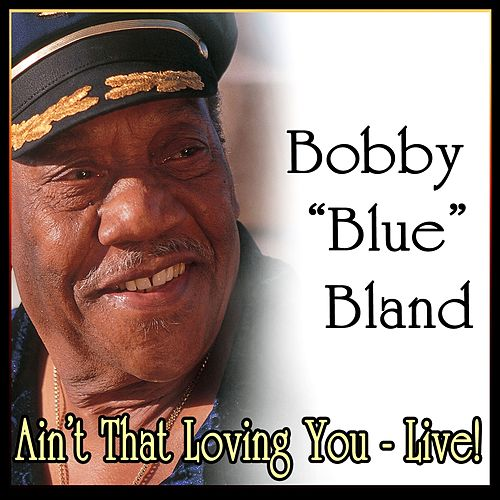 Ain't That Loving You - Live! by Bobby Blue Bland