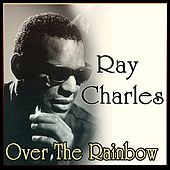 Ray Charles - Over The Rainbow by Ray Charles