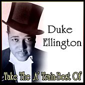 Take The ,A' Train-Best Of by Duke Ellington