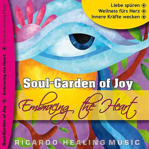 Soul-Garden of Joy - Embracing the Heart by Ricardo M.