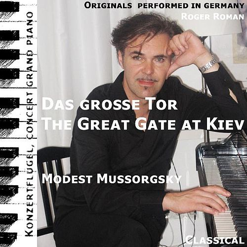 The Great Gate at Kiev , Das Große Tor (feat. Roger Roman) by Modest Mussorgsky