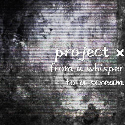 From a Whisper to a Scream by Project X
