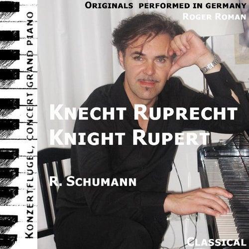 Knight Rupert , Knecht Ruprecht (feat. Roger Roman) by Robert Schumann
